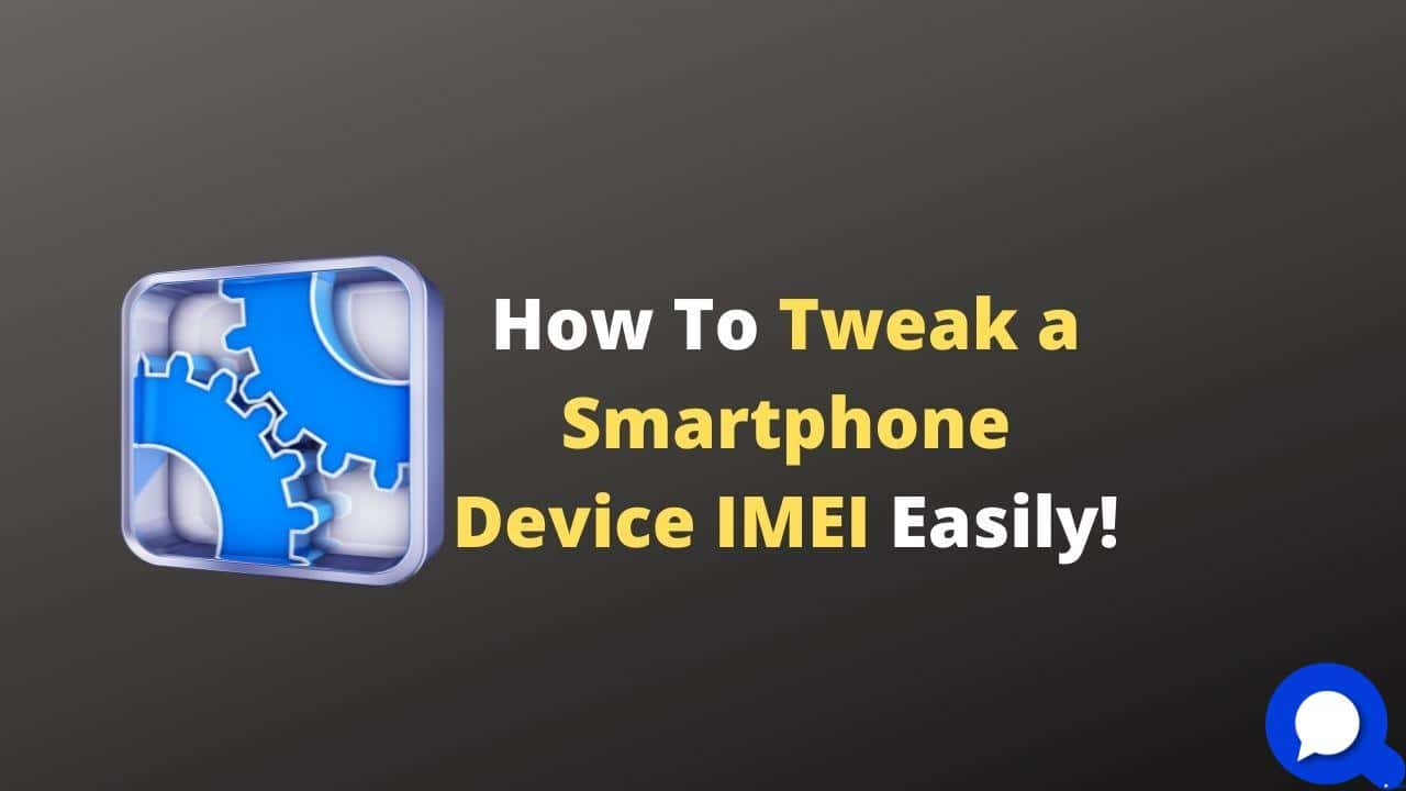 How To Tweak a Smartphone Device IMEI Easily